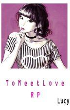 RP→ToMeetLove→RP by SweetDreams4Love