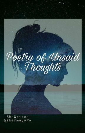 Poetry of Unsaid Thoughts by shemmayuga