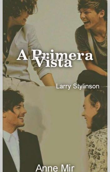 A Primera Vista... [Larry Stylinson]