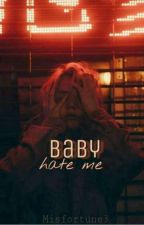 Baby hate me by Misfortune3