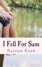 I Fell For Sam by CaitlynVCook
