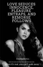 Love seduces innocence, pleasure entraps, and remorse follows by Eternallove-