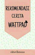 REKOMENDASI CERITA WATTPAD by vilanaaa