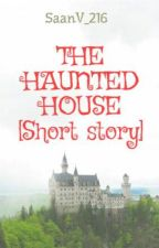 THE HAUNTED HOUSE by Burntbell