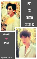 Go or Stay Here (CHANBAEK) by Park__MiCha