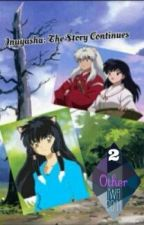 Inuyasha: The Story Continues by SoldiersAngel1999