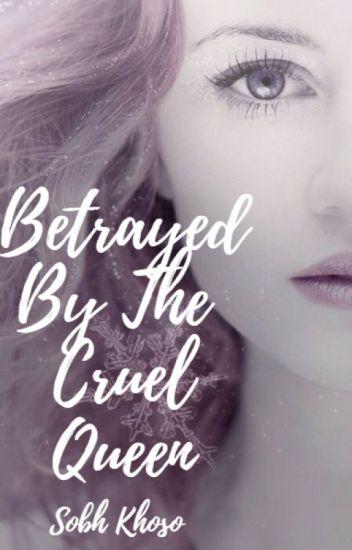 Betrayed By The Cruel Queen