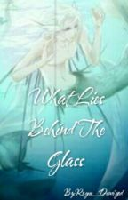 What Lies Behind The Glass by Rogue_Demigod