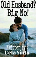 Old Husband? Big No! by DelaSinta