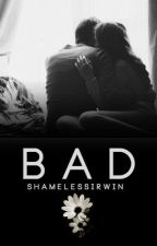 Bad || a.i. or l.h. by shamelessirwin