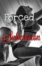 Forced into submission  by Wannaknowmewhy