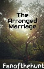 The Arranged Marriage by Fanofthehunt