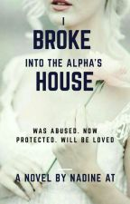 I Broke Into The Alpha's House ✔ by Nadineat2