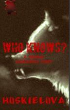 Who Knows? A Zombie Apocalypse Story by HuskieLuva