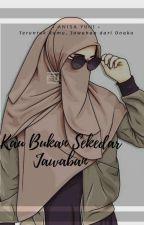 KAU BUKAN SEKEDAR JAWABAN by AnisaYuni88