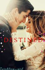 Destined?? ✔ by twinkling_girl