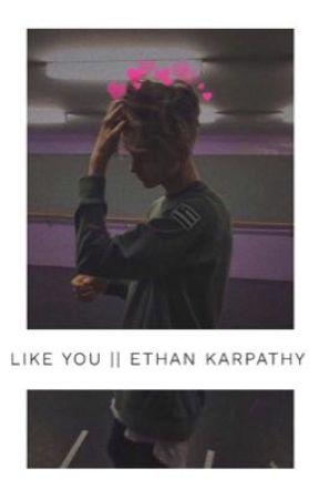 Like You || Ethan Karpathy  by emmahaywood_
