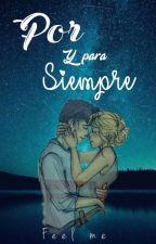 Por y Para Siempre  by feel_me_