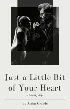 Just a Little Bit of Your Heart   /JAVÍTÁS ALATT/ by aminagrande
