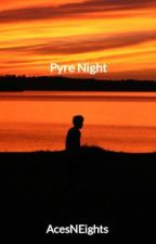 Pyre Night by AcesNEights