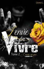 L'envie de vivre TOME 2...Jusqu'à la fin.  SOUS CONTRAT D'ÉDITION (ART EN MOTS) by LicoraL