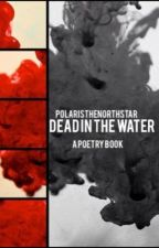 |Dead in The Water| by PolarisTheNorthStar
