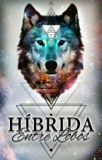 Híbrida- Entre Lobos by Amanda77MM