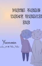 How your love could do |Yoonmin| by deedee_09