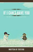 If I Can't Have You by tuteyoo