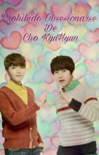 Prohibido Obsesionarse Con Cho KyuHyun by ChoAeHa