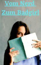 vom Nerd zum Badgirl by Kiki4504