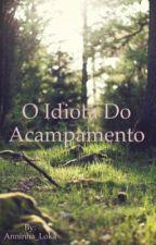 O idiota do acampamento by Anninha_Loka