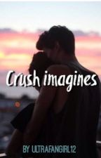 Crush Imagines  by UltraFangirl12