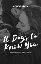 10 Days To Know You [Completed] by deasywid