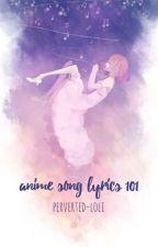 ANIME SONG LYRICS 101 by perverted-loli