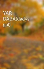 YAR BABA(dadys gal) by haseenat