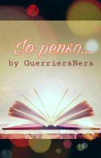 Io penso by GuerrieraNera