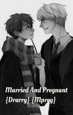 Married And Pregnant {Drarry} {Mpreg} by UniKitty321
