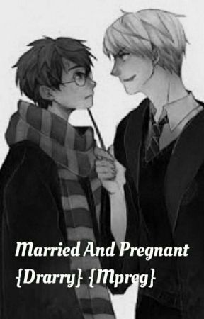 Married And Pregnet(Drarry){mpreg} by UniKitty321