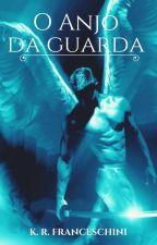 O Anjo Da Guarda - Livro Dois - Finalizado.  by Kathy_Oficial