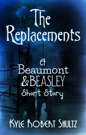 The Replacements (A Beaumont and Beasley Short Story) by KyleRobertShultz