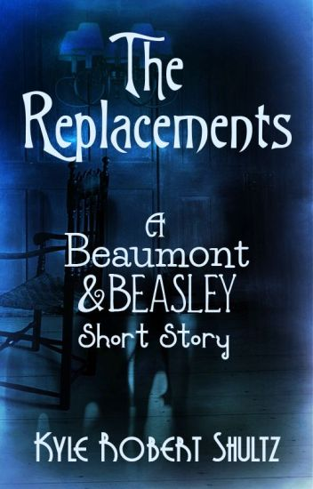 The Replacements (A Beaumont and Beasley Short Story)