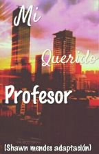 Mi Querido Profesor (Adaptada) by Arimends98