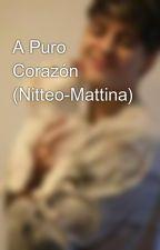 A Puro Corazón (Nitteo-Mattina) by mattinasl