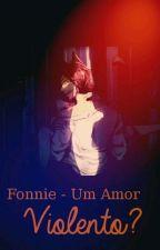 Fonnie - Um Amor Violento? by Maskachicleti
