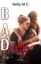 Bad Love • Tome 3 by Nelly__MC