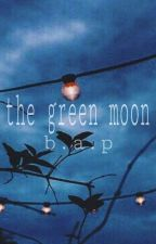 the green moon | b.a.p by helianthusShin