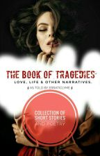 The Book Of Tragedies ● Love, Life And Other Narratives by erraticlyme