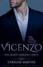 VICENZO » Série Irmãos Ambrosio # II ✔ by CarolLaurier