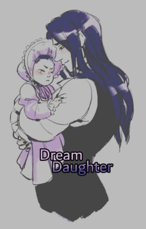 Dream Daughter(Requests Closed)  by Lost156